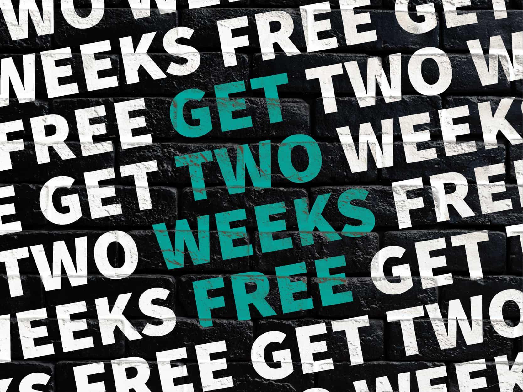 2 WEEKS FREE